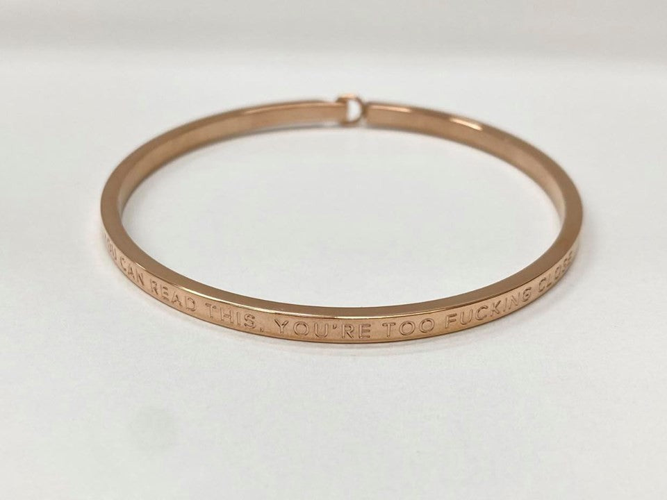 BE BANGLE IF YOU CAN READ THIS, YOU'RE TOO FUCKING CLOSE ROSE CLASP