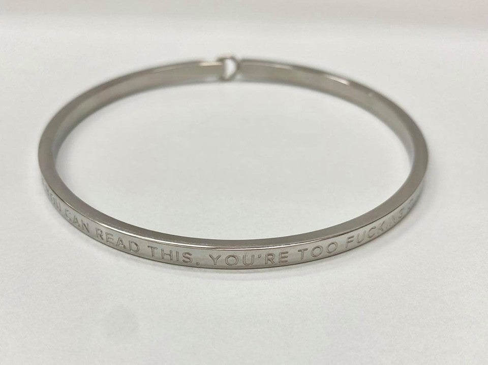 BE BANGLE IF YOU CAN READ THIS, YOU'RE TOO FUCKING CLOSE SILVER CLASP