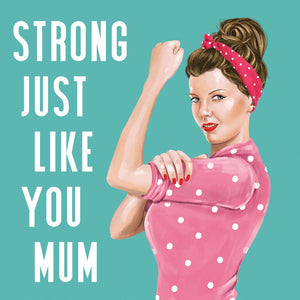 GREETING CARD STRONG JUST LIKE YOU MUM
