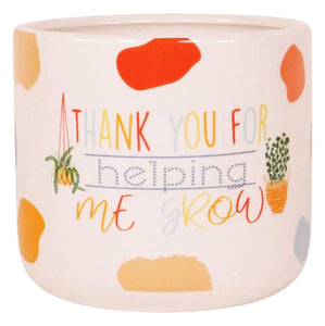 PLANTER THANK YOU FOR HELPING ME GROW SML 12CM