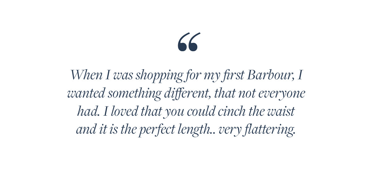 When I was shopping for my first Barbour, I wanted something different, that not everyone had. I loved that you could cinch the waist and it is the perfect length.. very flattering.