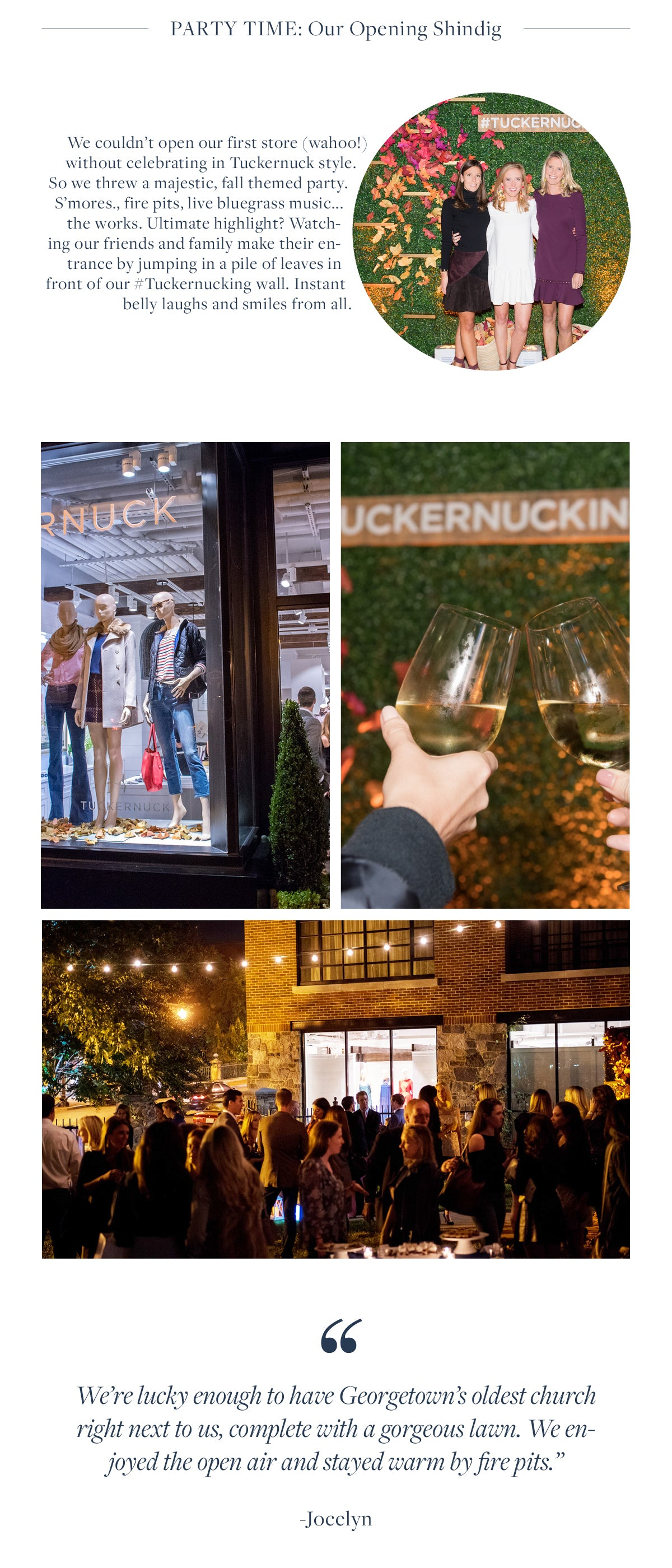 We couldn't open our first store (wahoo!) without celebrating in Tuckernuck style. So we threw a majestic, fall themed party. S'mores., fire pits, live bluegrass music... the works. Ultimate highlight? Watching our friends and family make their entrance by jumping in a pile of leaves in front of our #Tuckernucking wall. Instant belly laughs and smiles from all.