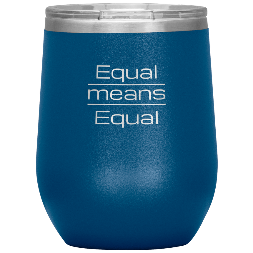 12 oz. Stainless Steel Wine Tumbler [Equal Means Equal]