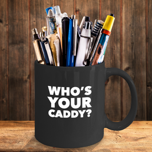 Who's Your Caddy Funny Novelty Mug - Gifts for Men, Husband, Dad, Grandpa - Black Ceramic - topline-golf