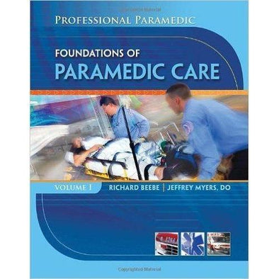 Paramedic Shop Cengage Learning Textbooks Professional Paramedic, Volume I: Foundations of Paramedic Care: Richard Beebe & Jeff Myers