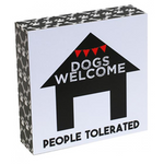 Dogs Welcome. People Tolerated - Standing Sign