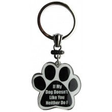 If My Dog Doesn't Like You.  Neither Do I - Key Chain