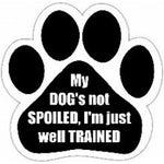 My Dog's not spoiled, I'm just well trained - Car Magnet