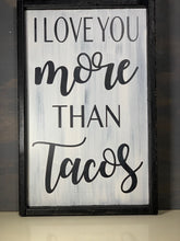 Load image into Gallery viewer, I Love You More Than Tacos Sign - Farmhouse Decor - Taco Lover
