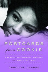 Postcards From Cookie: A Memoir of Motherhood, Miracles, and a Whole Lot of Mail