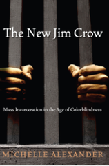 The New Jim Crow:  Mass Incarceration In An Age of Colorblindness