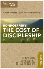 Bonhoeffer's The Cost of Discipleship - Shepherd's Notes