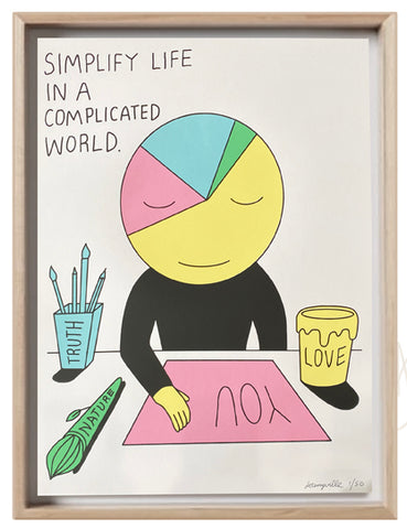 Simplify Life in a Complicated World -18 x 24 inch signed screenprint (Numbers 1-10 of 50)