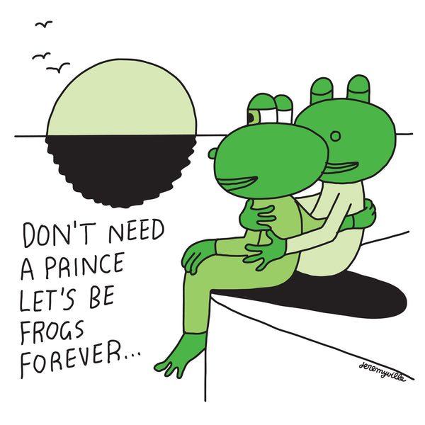 Don't Need A Prince, Let's Be Frogs Forever