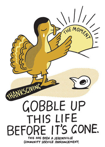 Gobble Up This Life Before It's Gone