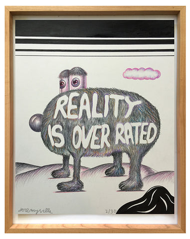 Reality is Overrated.  14 x 17 inches (signed edition)