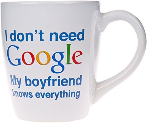 I dont need Google My.....Knows Everything Novelty Ceramic Mug- 22 Oz. Coffee Tea Cup (My Boyfriend)
