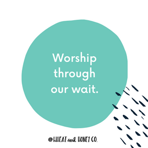 Worship in our wait