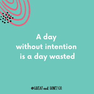 A day without intention is a day wasted