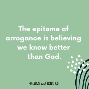 The epitome of arrogance is believing we know better than God