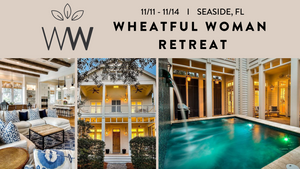 11/11 - 14 Seaside, FL Wheatful Woman Retreat