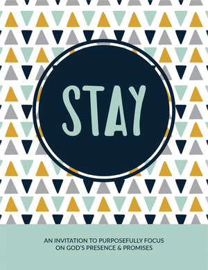 eBook STAY: An Invitation to Purposefully Focus on God's Presence and Promises