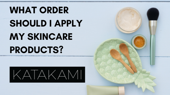 What order should I apply my skincare products?