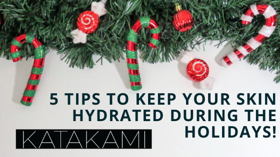 5 tips to keep your skin hydrated during the holidays!