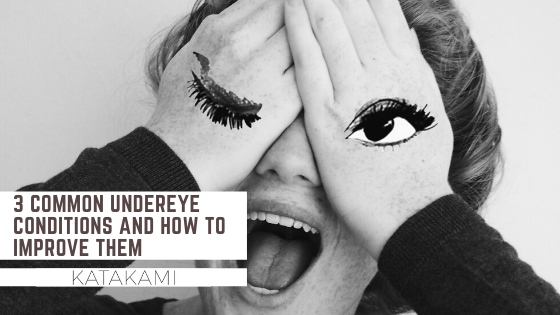 3 Common undereye conditions and how to improve them