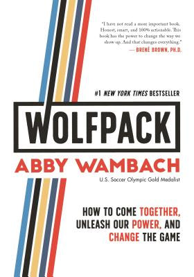 Wolfpack: How to Come Together, Unleash Our Power, and Change the Game | Abby Wambach