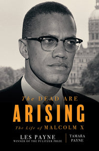 The Dead Are Arising: The Life of Malcolm X | Les Payne + Tamara Payne