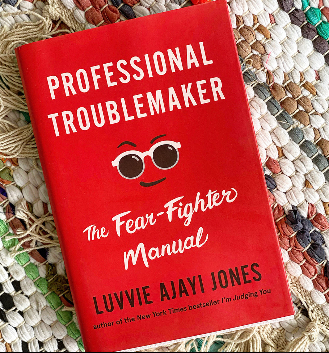 Professional Troublemaker: The Fear-Fighter Manual | Luvvie Ajayi Jones