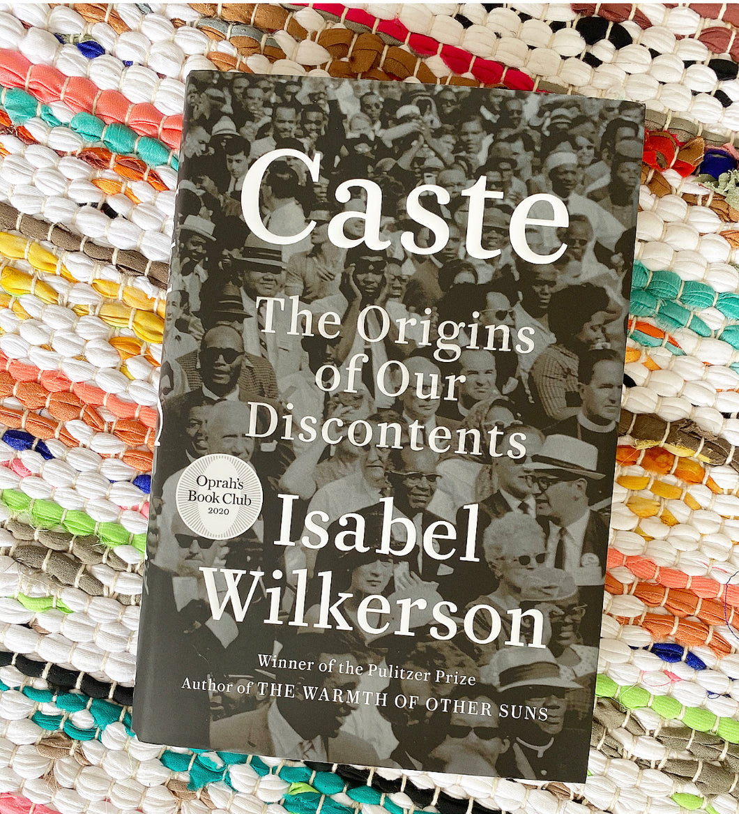 Caste THE ORIGINS OF OUR  DISCONTENTS | Isabel Wilkerson