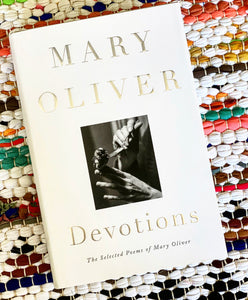 Devotions: The Selected Poems of Mary Oliver | Mary Oliver