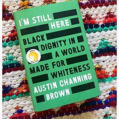 I'm Still Here: Black Dignity in a World Made for Whiteness | Channing Brown, Austin