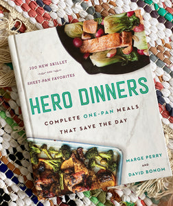 Hero Dinners: Complete One-Pan Meals That Save the Day | Marge Perry + David Bonom