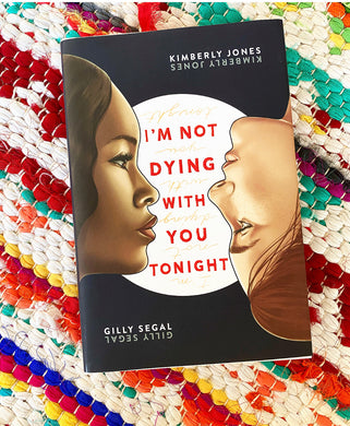 FOR LOCAL TEACHERS ONLY — I'm Not Dying With You Tonight | Kimberly Jones, Gilly Segal