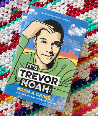 It's Trevor Noah: Born a Crime: Stories from a South African Childhood (Adapted for Young Readers) | Trevor Noah