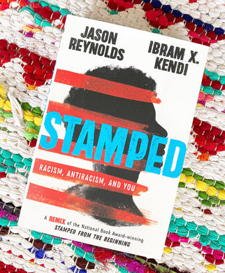 Stamped: Racism, Anti racism, and You | Jason Reynolds, Ibram  X. Kendi