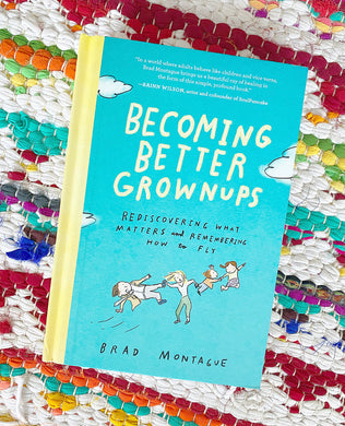 Becoming Better Grownups | Brad Montague