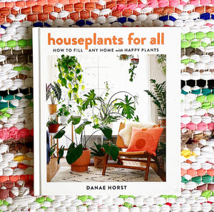 Houseplants for All: How to Fill Any Home with Happy Plants | Danae Horst