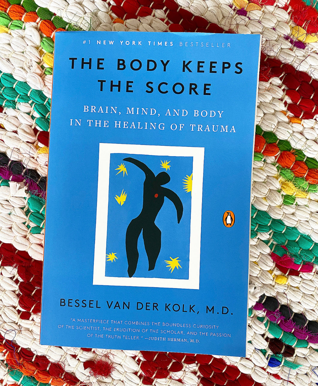 The Body Keeps the Score: Brain, Mind, and Body in the Healing of Trauma | Bessel van der Kolk