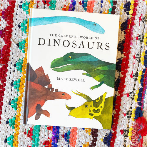 Colorful World of Dinosaurs (watercolor illutrations and fun facts about 46 dinosaurs) | Matt Sewell