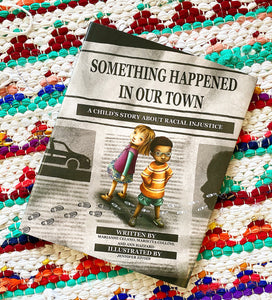 Something Happened in Our Town: A Child's Story About Racial Injustice Book by Ann Hazzard, Marianne Celano, and Marietta Collins