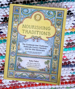 Nourishing Traditions: The Cookbook That Challenges Politically Correct Nutrition and the Diet Dictocrats (Revised) | Sally Fallon