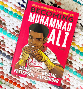 Becoming Muhammad Ali | Kwame Alexander Muhammad Ali by James Patterson