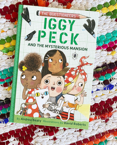 IGGY PECK AND THE MYSTERIOUS MANSION | Andrea Beaty,Illustrator David Roberts