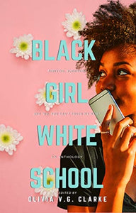 Black Girl, White School: Thriving, Surviving and No, You Can't Touch My Hair. an Anthology Olivia V. G. Clarke