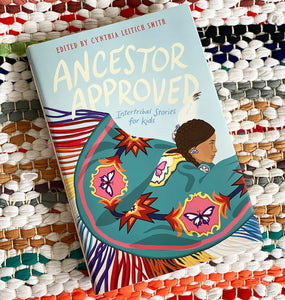 Ancestor Approved: Intertribal Stories for Kids | Cynthia L. Smith