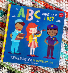 ABC for Me: ABC What Can I Be?: You Can Be Anything You Want to Be, from A to Z | Sugar Snap Studio, Jessie Ford